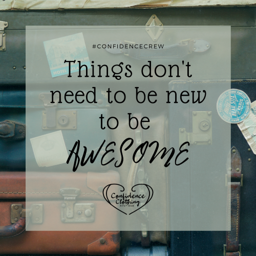 Things don't need to be new to be awesome! #confidencebykay